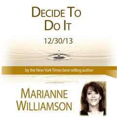 Decide to Do It with Marianne Williamson