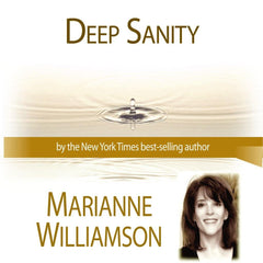 Deep Sanity  with Marianne Williamson