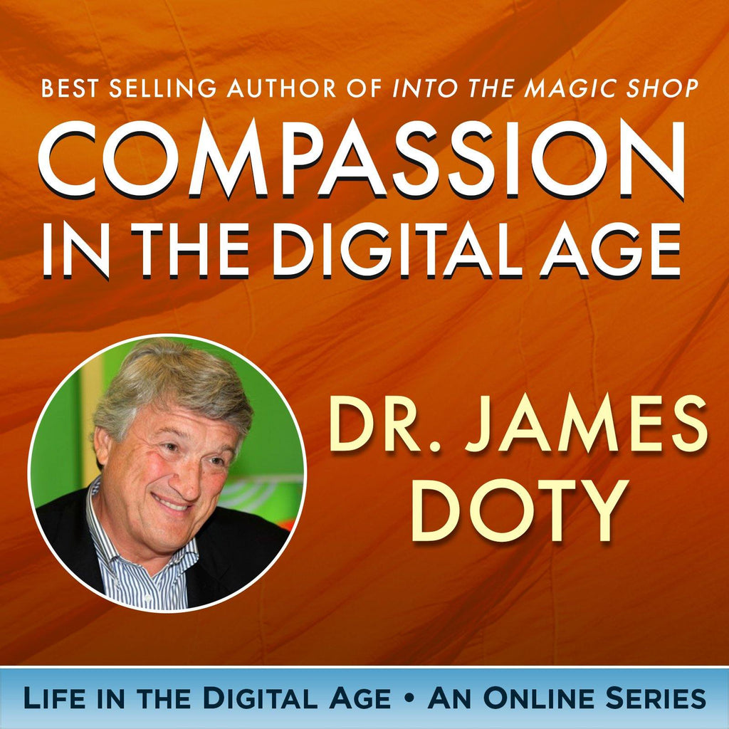 Compassion in the Digital Age – The Practical Application and Neuroscience of Compassion with Dr James Doty