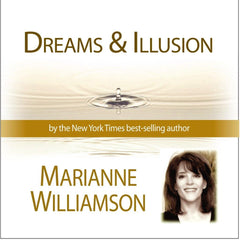 Dreams and Illusion with Marianne Williamson