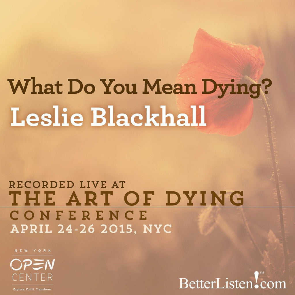 What Do You Mean Dying? with Leslie Blackhall Audio Program BetterListen! - BetterListen!