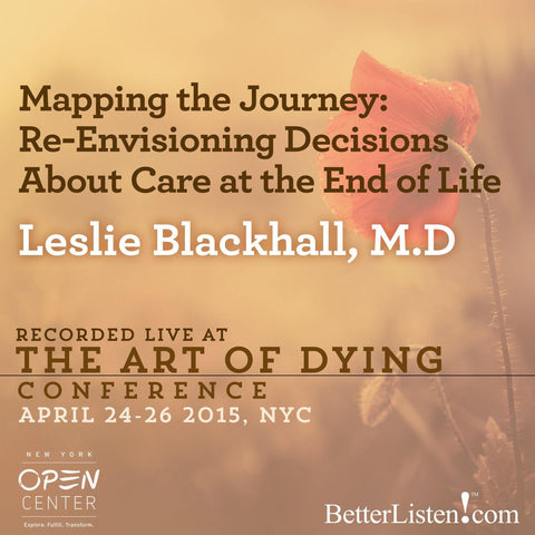 Mapping the Journey: Re-Envisioning Decisions About Care at the End of Life with Leslie Blackhall