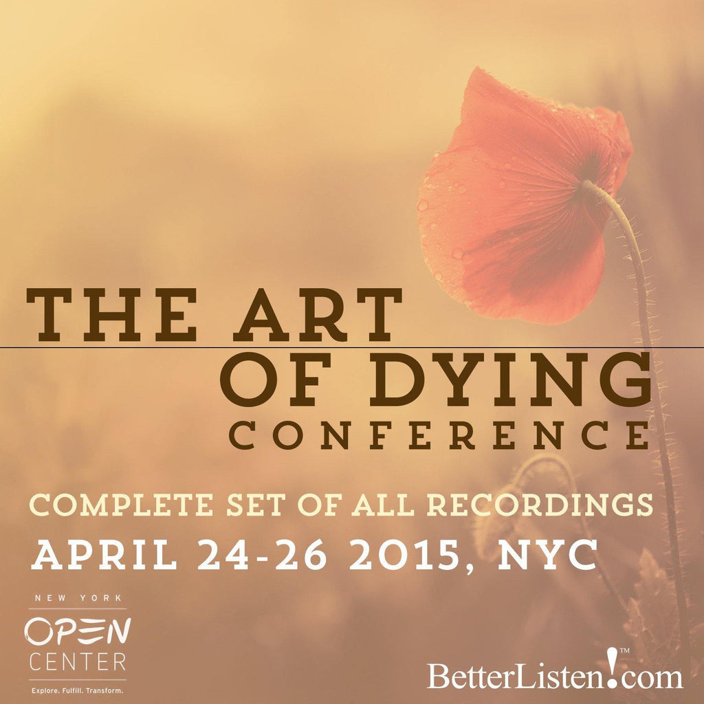 The Art of Dying Conference- Package 3 - All Lectures, Panels, and Workhop Series Audio Program NYOC - BetterListen!