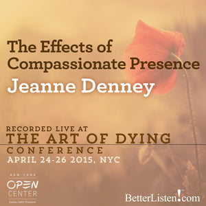 The Effects of Compassionate Presence with Jeanne Denney Audio Program BetterListen! - BetterListen!