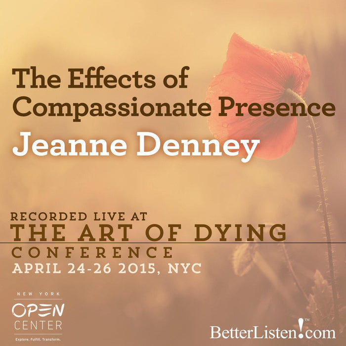The Effects of Compassionate Presence with Jeanne Denney
