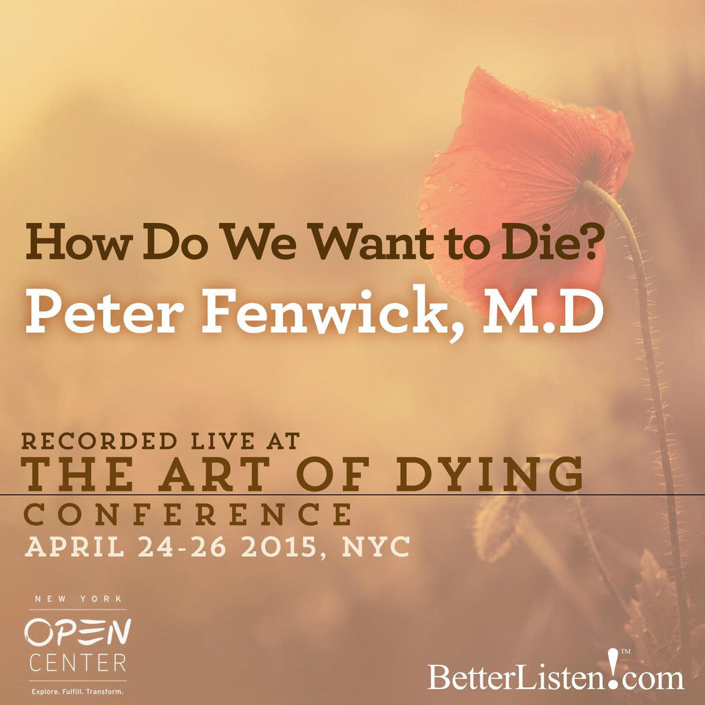How Do We Want to Die? with Peter Fenwick Audio Program BetterListen! - BetterListen!
