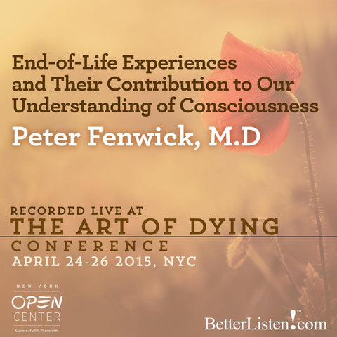 End of Life Experiences and Their Contribution to our Understanding of Consciousness with Peter Fenwick, M.D.