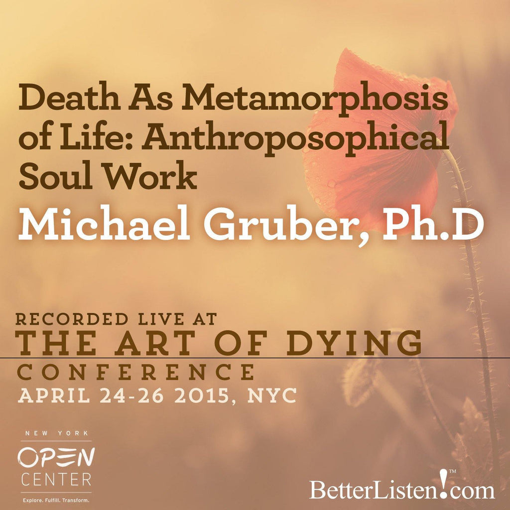 Death As Metamorphosis of Life: Anthroposophical Soul Work with Ralph White Audio Program BetterListen! - BetterListen!