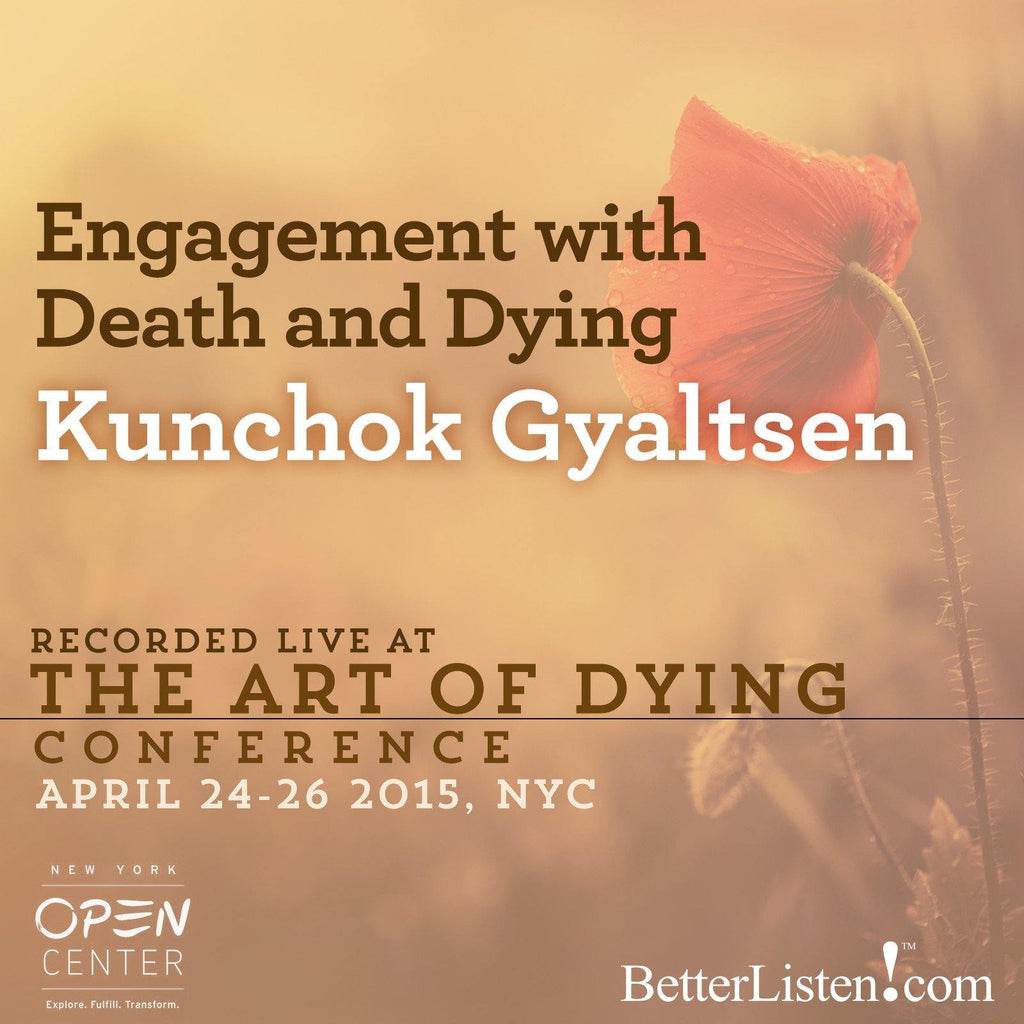 Engagement with Death and Dying with Kunchok Gyaltsen Audio Program BetterListen! - BetterListen!
