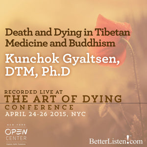 Death and Dying in Tibetan Medicine and Buddhism- Kunchok Gyaltsen Audio Program BetterListen! - BetterListen!