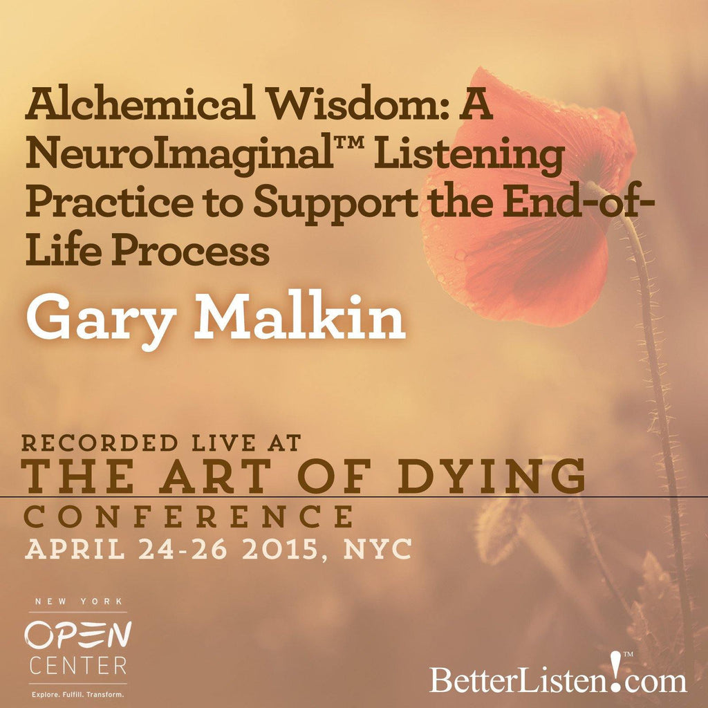 Alchemical Wisdom: A NeuroImaginal Listening Practice to Support the End- of-Life Process with Gary Malkin Audio Program BetterListen! - BetterListen!