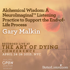 Alchemical Wisdom: A NeuroImaginal Listening Practice to Support the End- of-Life Process with Gary Malkin