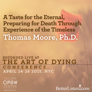 A Taste for the Eternal, Preparing for Death through Experience of the Timeless with Thomas Moore, Ph.D. Audio Program BetterListen! - BetterListen!