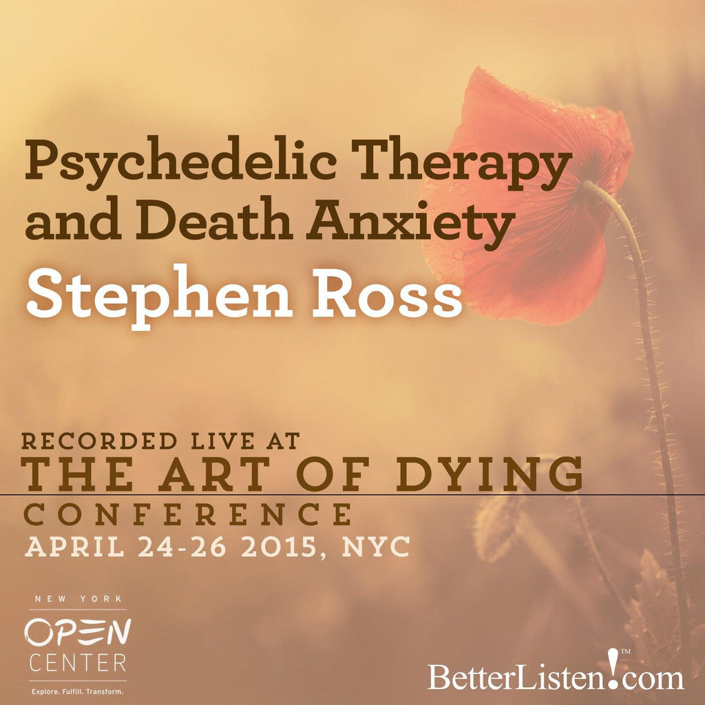Psychedelic Therapy and Death Anxiety with Stephen Ross Audio Program BetterListen! - BetterListen!