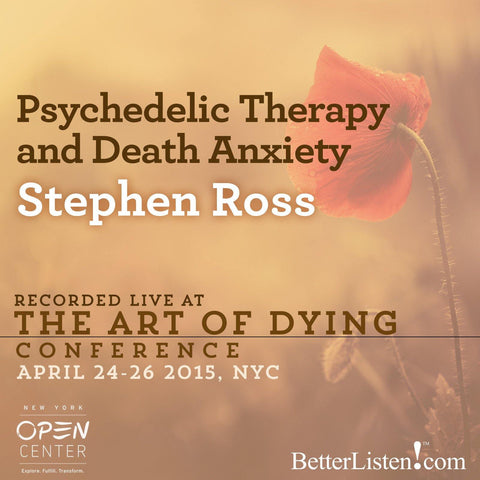 Psychedelic Therapy and Death Anxiety with Stephen Ross