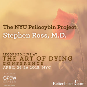 The NYU Psilocybin Project with Stephen Ross, M.D. Audio Program BetterListen! - BetterListen!