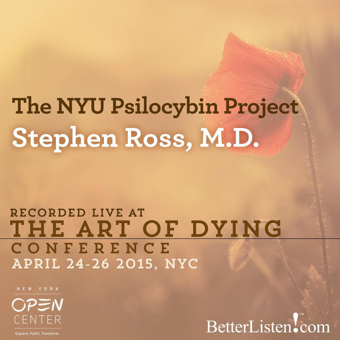 The NYU Psilocybin Project with Stephen Ross, M.D.