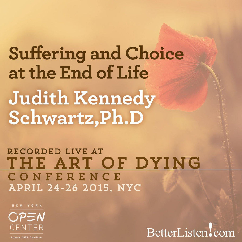 Suffering and Choice at the End of Life with Judith Kennedy Schwartz, R.N., Ph.D. Audio Program BetterListen! - BetterListen!