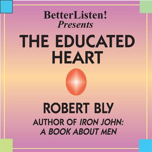 Educated Heart by Robert Bly, The Audio Program BetterListen! - BetterListen!