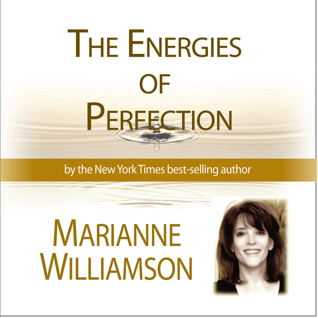 The Energies of Perfection with Marianne Williamson Audio Program Marianne Williamson - BetterListen!