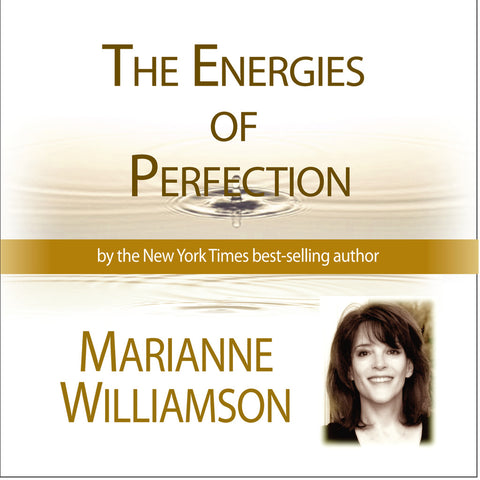 The Energies of Perfection with Marianne Williamson