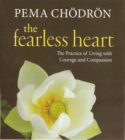 The Fearless Heart by Pema Chodron