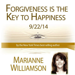 Forgiveness is the Key to Happiness with Marianne Williamson