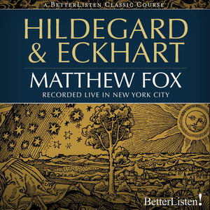 Hildegard and Eckhart with Matthew Fox Audio Program BetterListen! - BetterListen!