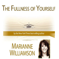 Fullness of Yourself with Marianne Williamson, The