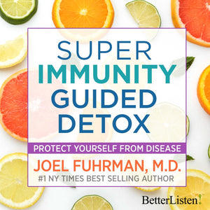 Super Immunity Guided Detox with Dr. Joel Fuhrman - BetterListen!