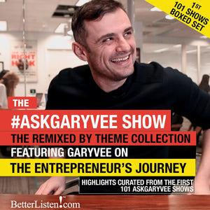Ask GaryVee Show - Entrepreneur's Journey Remixed By Theme - Boxed Set first 101 Shows Audio Program Business - BetterListen!