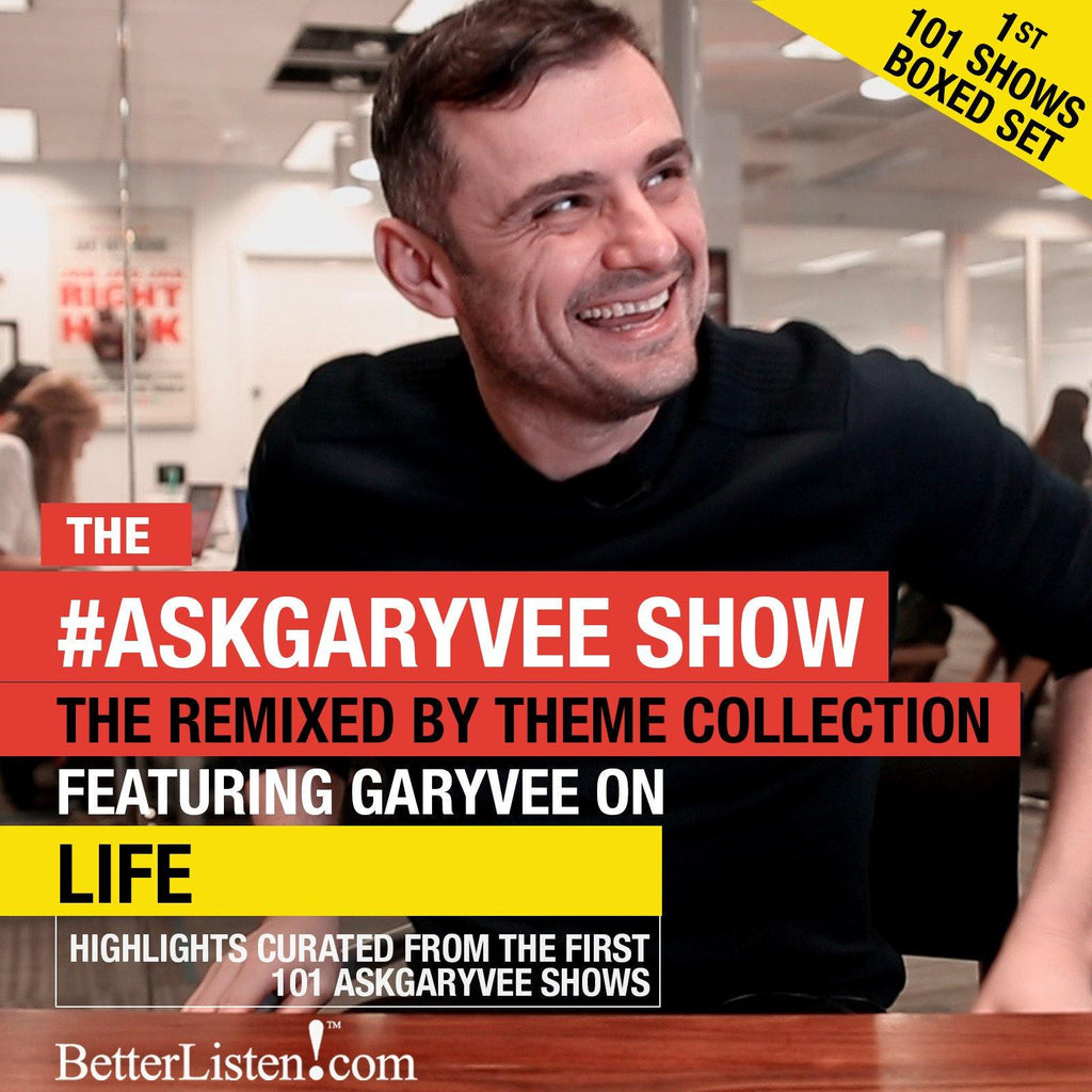 Ask GaryVee Show - GaryVee on Life - Remixed By Theme - Boxed Set first 101 Shows Audio Program Business - BetterListen!