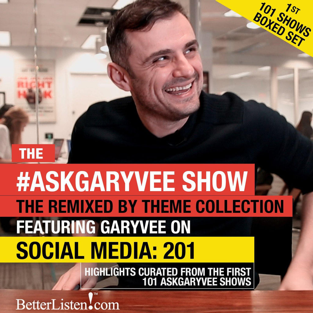 Ask GaryVee Show - Social Media: 201 - Remixed By Theme - Boxed Set first 101 Shows Audio Program Business - BetterListen!