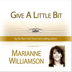 Give A Little Bit with Marianne Williamson