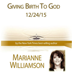 Give Birth to God with Marianne Williamson