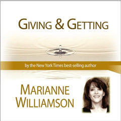 Giving and Getting with Marianne Williamson