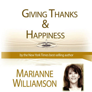 Giving Thanks and Happiness with Marianne Williamson Audio Program Marianne Williamson - BetterListen!