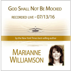 God Shall Not Be Mocked with Marianne Williamson