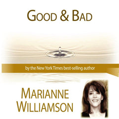 Good and Bad  with Marianne Williamson