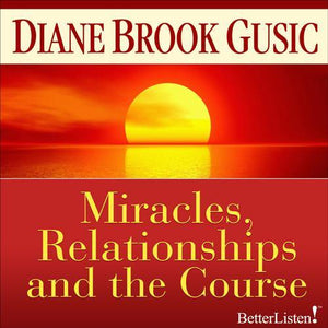 "Miracles Relationships and ""The Course"" with Diane Brook Gusic Audio Program BetterListen! - BetterListen!"