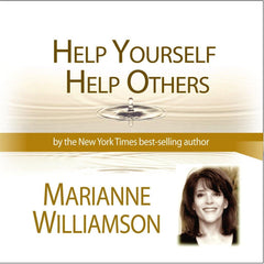 Help Others / Help Yourself with Marianne Williamson