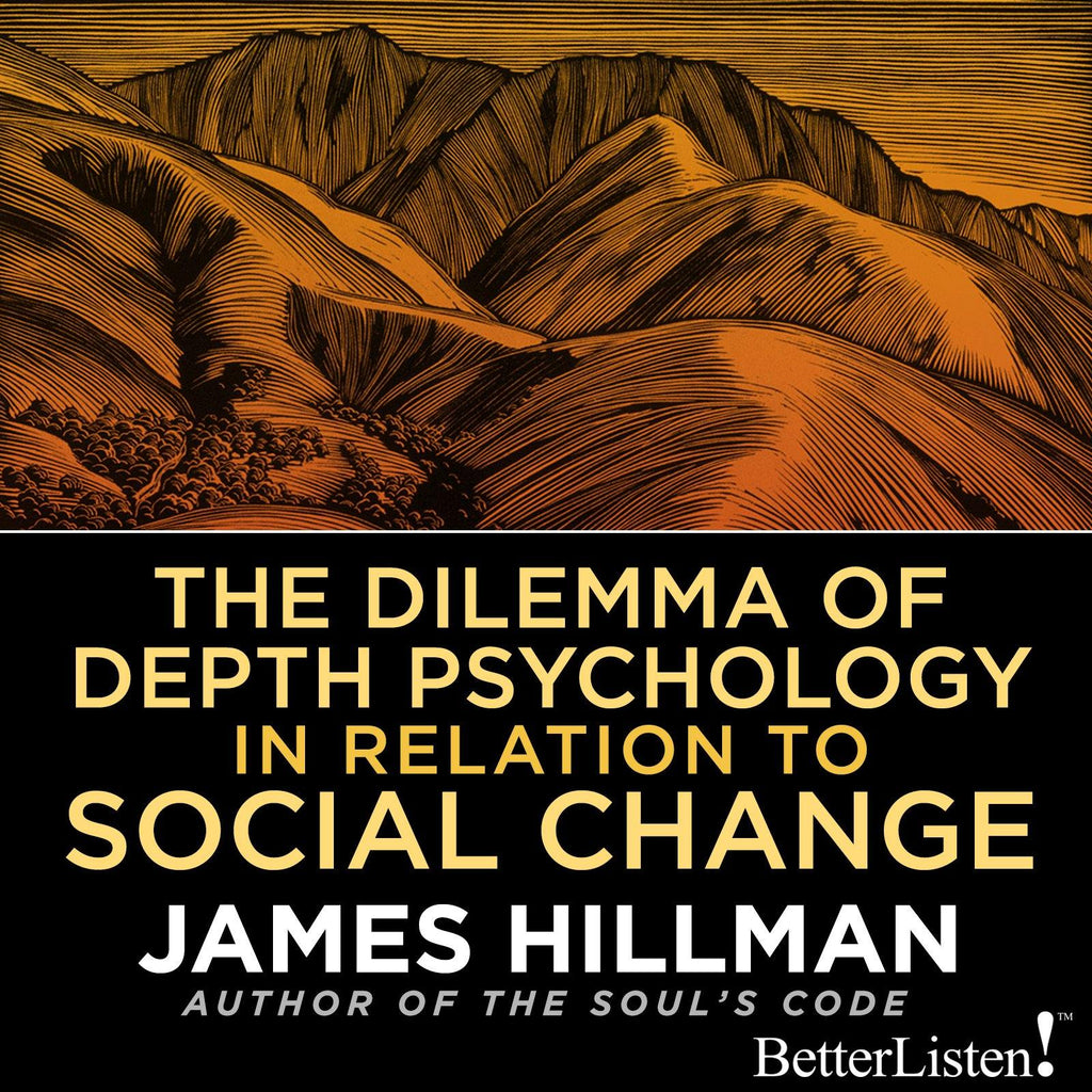 The Dilemma of Depth Psychology in Relation to Social Change with James Hillman