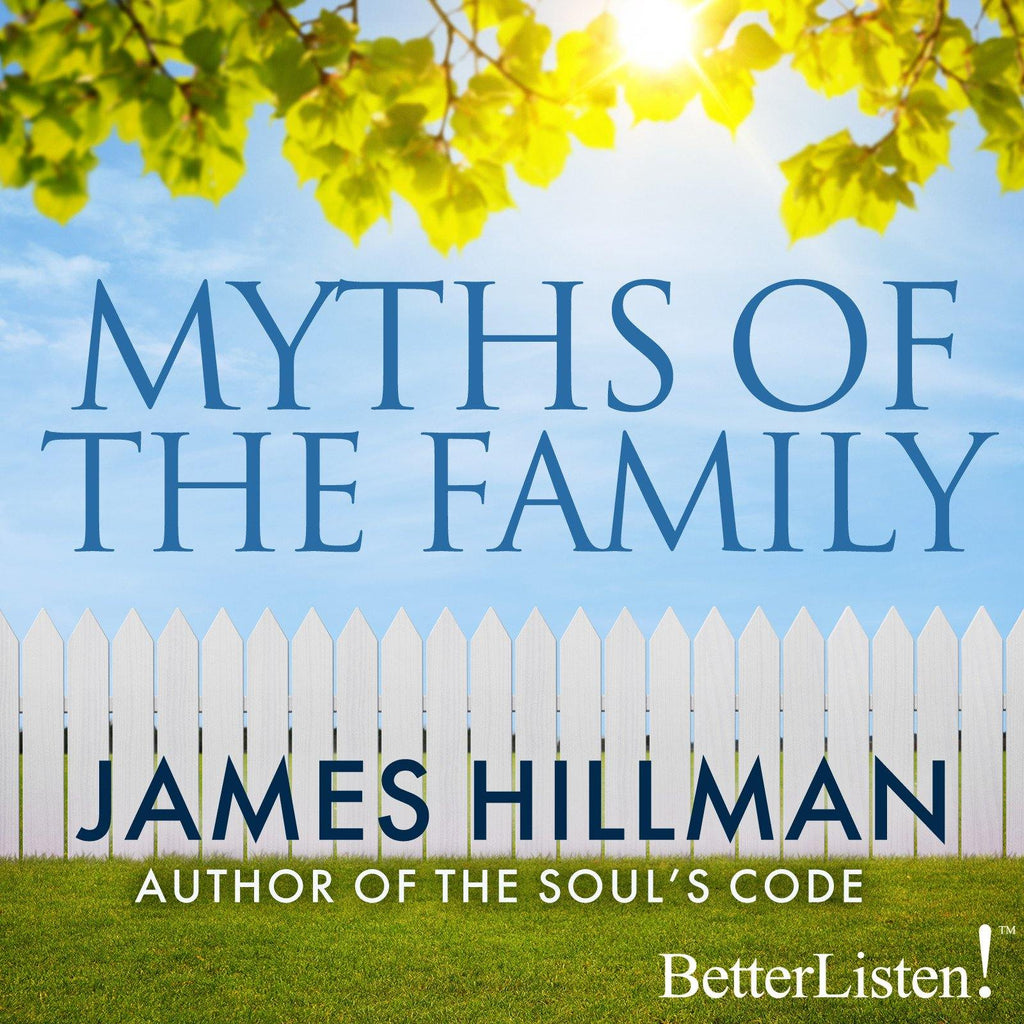 Myths of the Family by James Hillman Audio Program James Hillman - BetterListen!
