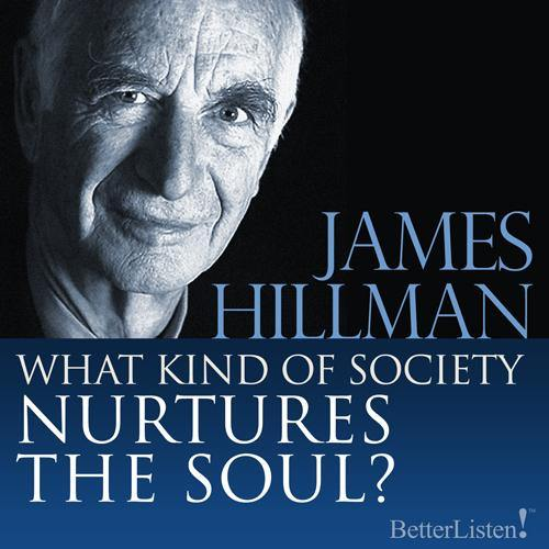 What Kind of Society Nurtures the Soul? with James Hillman
