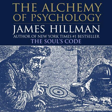 The Alchemy of Psychology with James Hillman Audio Program James Hillman - BetterListen!