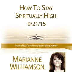 How to Stay Spiritually High with Marianne Williamson