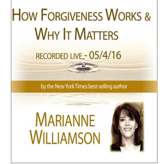 How Forgiveness Works and Why it Matters with Marianne Williamson