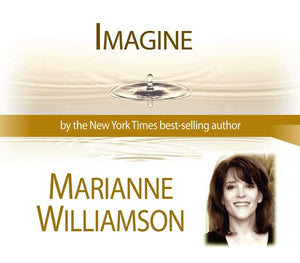 Imagine with Marianne Williamson Audio Program Marianne Williamson - BetterListen!