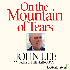 On The Mountain of Tears with John Lee Audio Program John Lee - BetterListen!