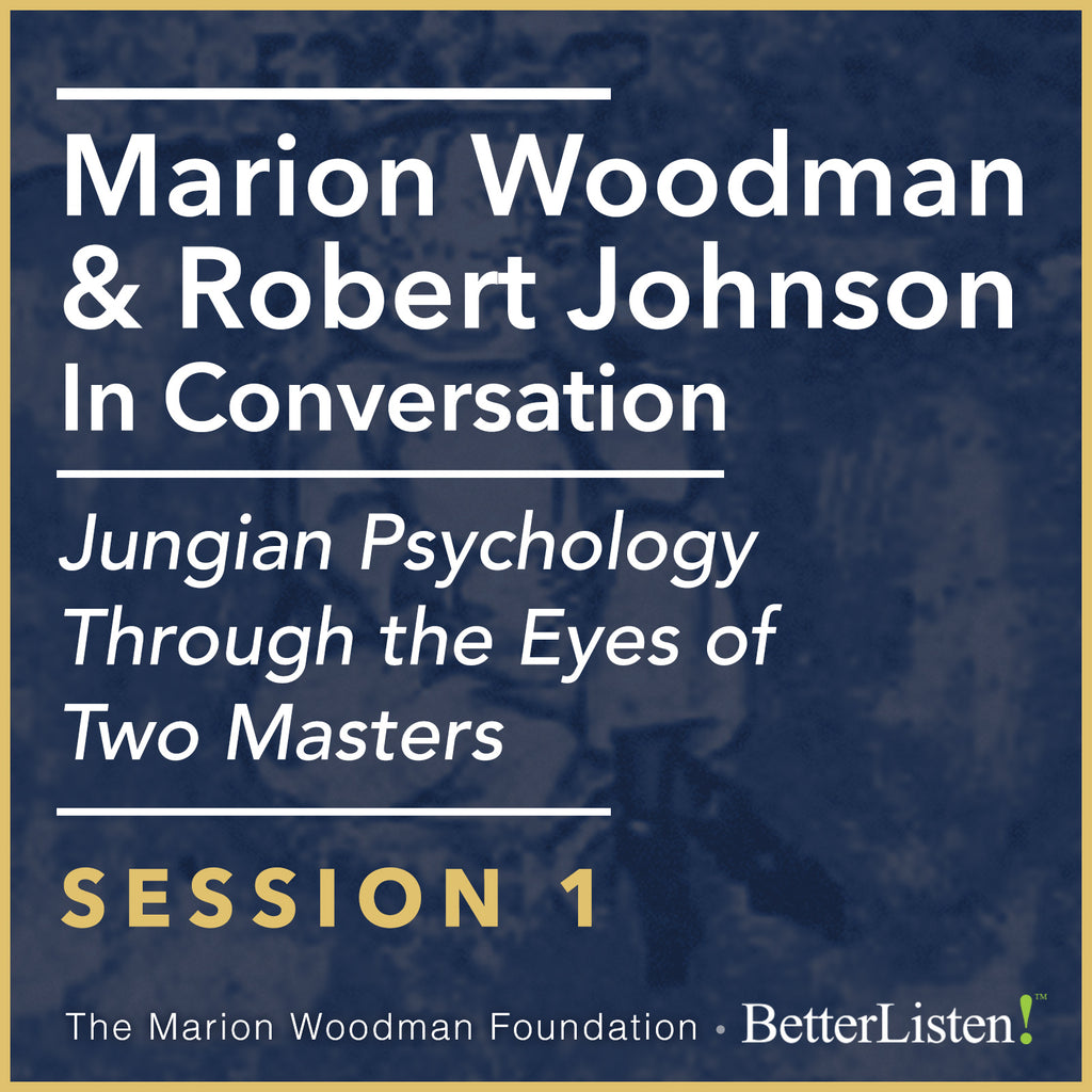 Marion Woodman & Robert Johnson In Conversation: SESSION 1 - Video, Jungian Psychologyy Through The Eyes of Two Masters